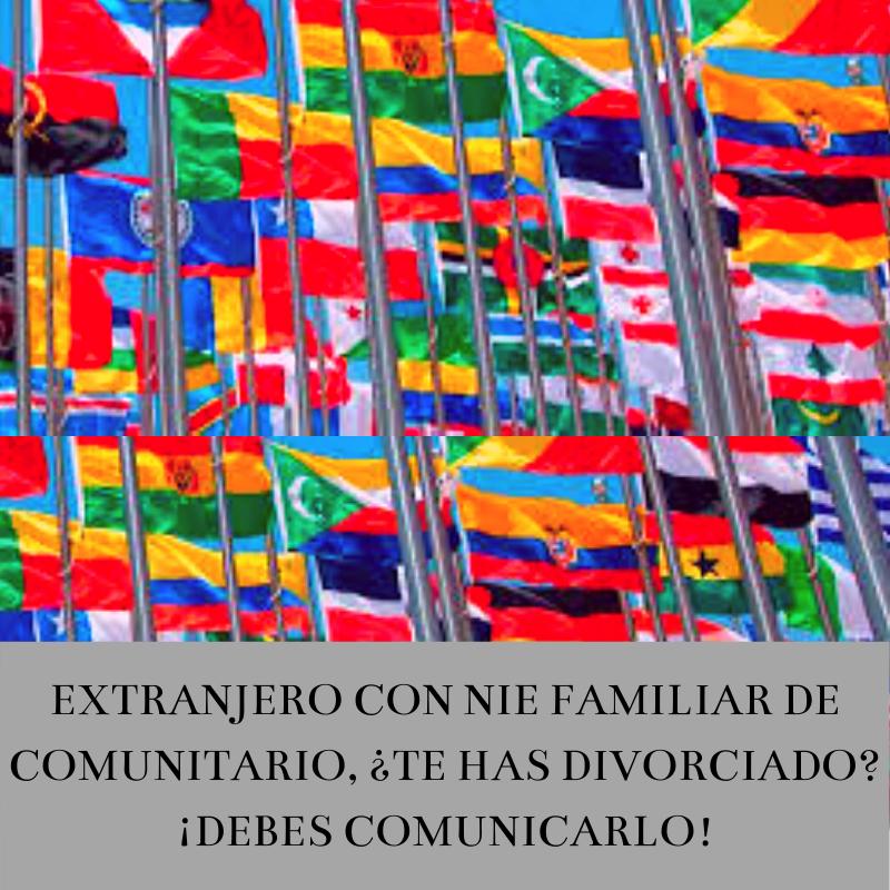EXTRANJERO CON NIE FAMILIAR DE COMUNITARIO, ¿TE HAS DIVORCIADO_ ¡DEBES COMUNICARLO!