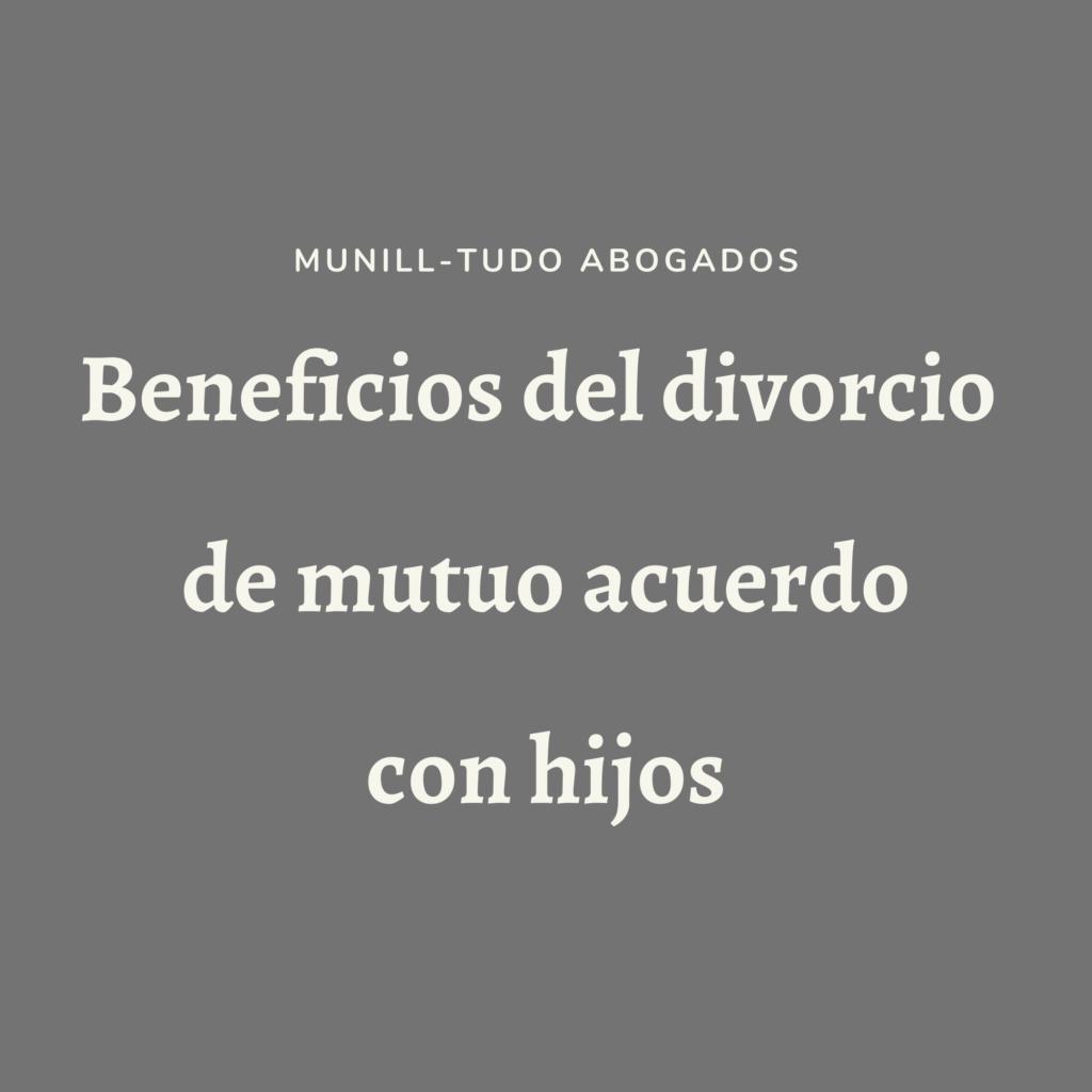 beneficios del divorcio de mutuo acuerdo con hijos