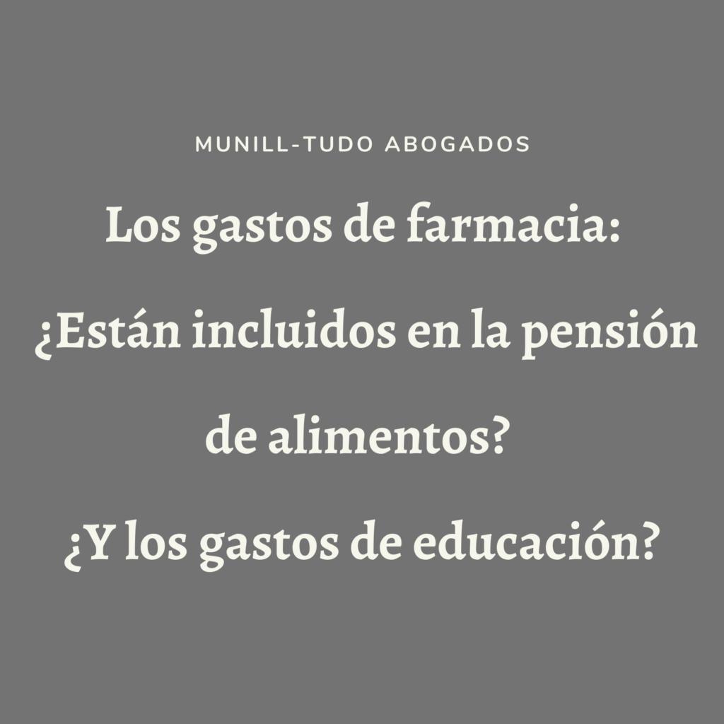 LOS GASTOS DE FARMACIA ¿ESTÁN INCLUIDOS EN LA PENSIÓN DE ALIMENTOS? ¿Y LOS GASTOS DE EDUCACIÓN?