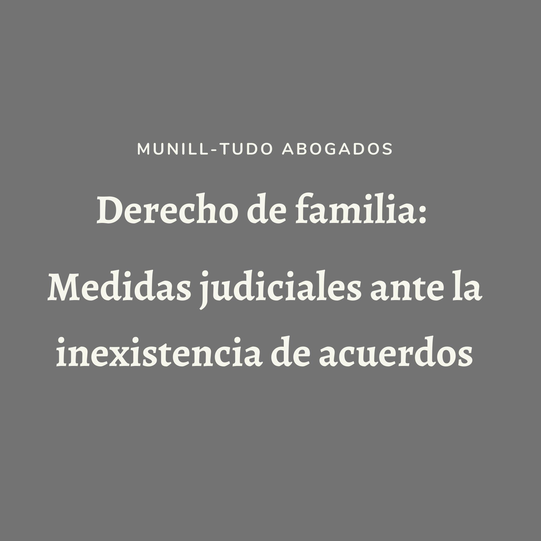 Derecho de familia: Medidas judiciales ante la inexistencia de acuerdos