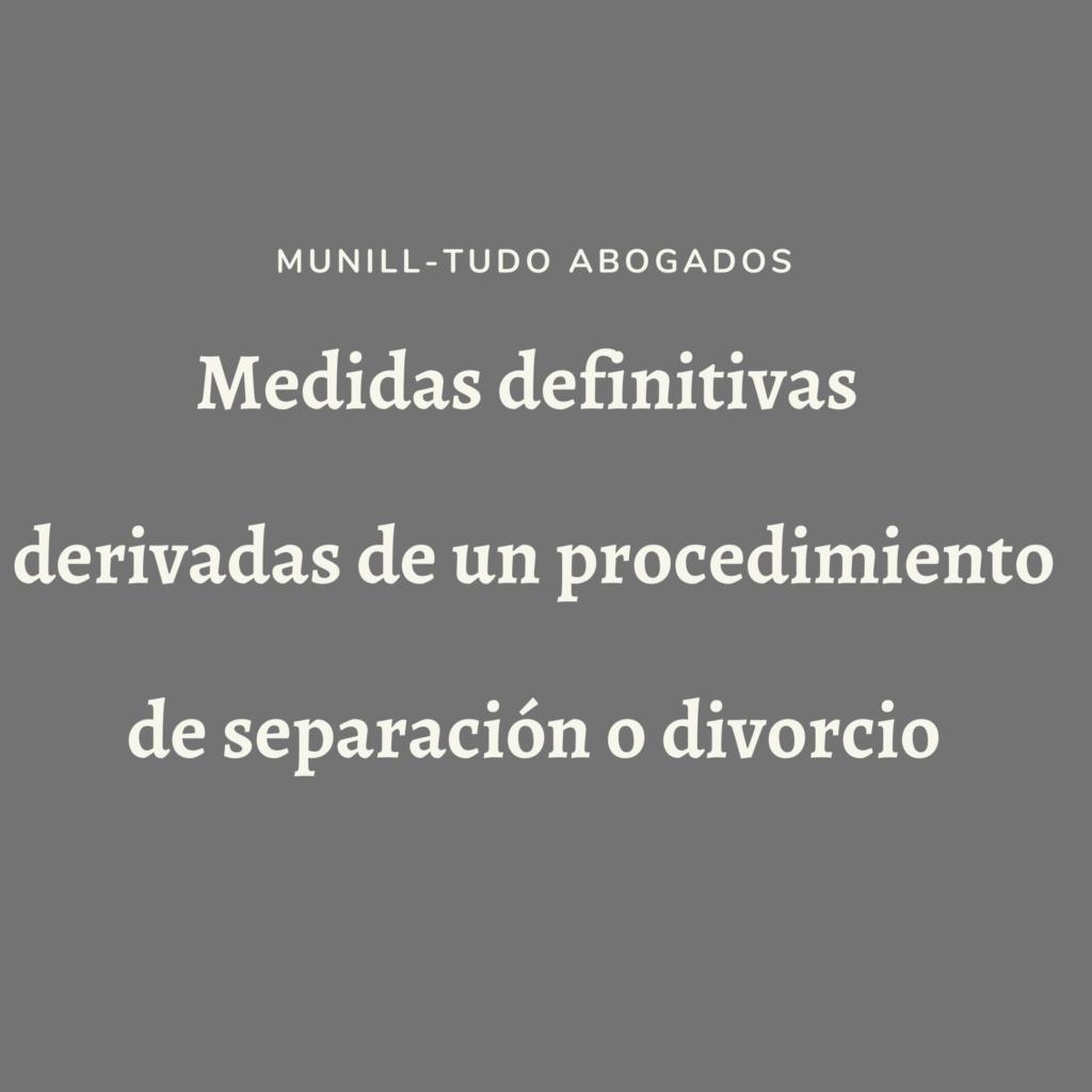 Medidas definitivas derivadas de un procedimiento de separación o divorcio